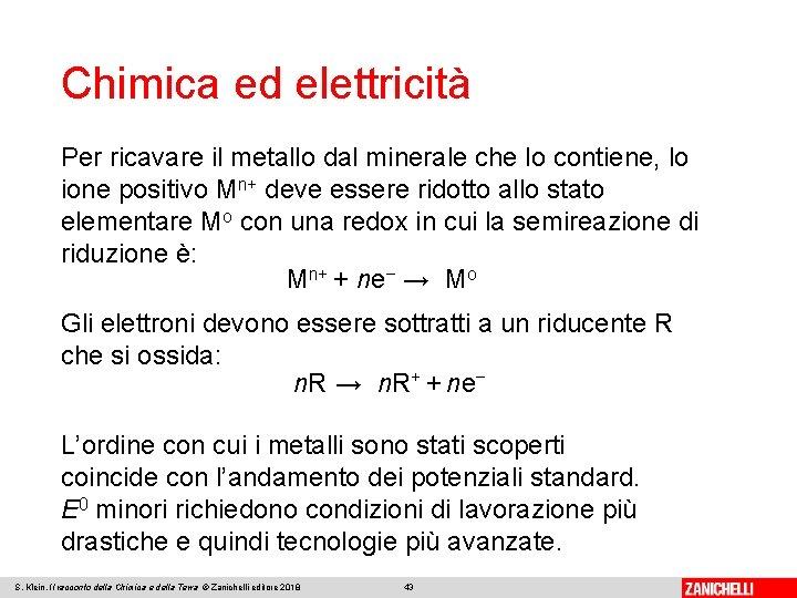 Chimica ed elettricità Per ricavare il metallo dal minerale che lo contiene, lo ione