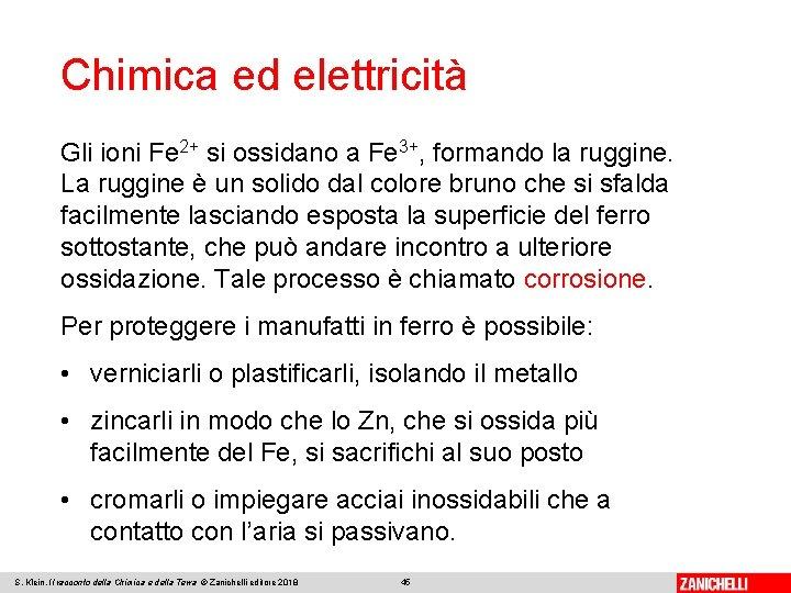 Chimica ed elettricità Gli ioni Fe 2+ si ossidano a Fe 3+, formando la