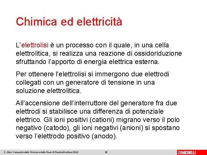 Chimica ed elettricità L'elettrolisi è un processo con il quale, in una cella elettrolitica,