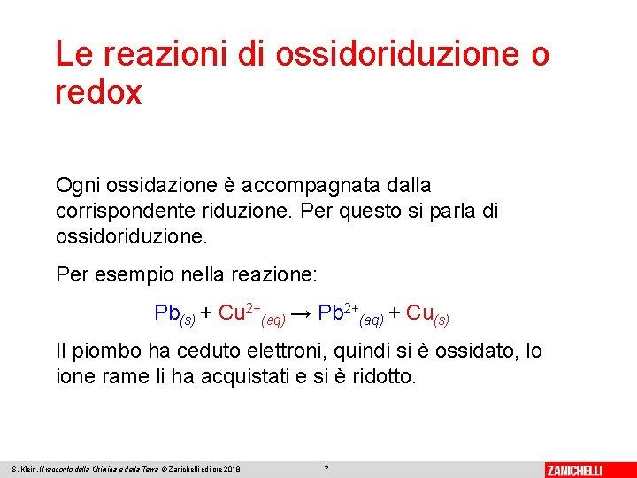 Le reazioni di ossidoriduzione o redox Ogni ossidazione è accompagnata dalla corrispondente riduzione. Per