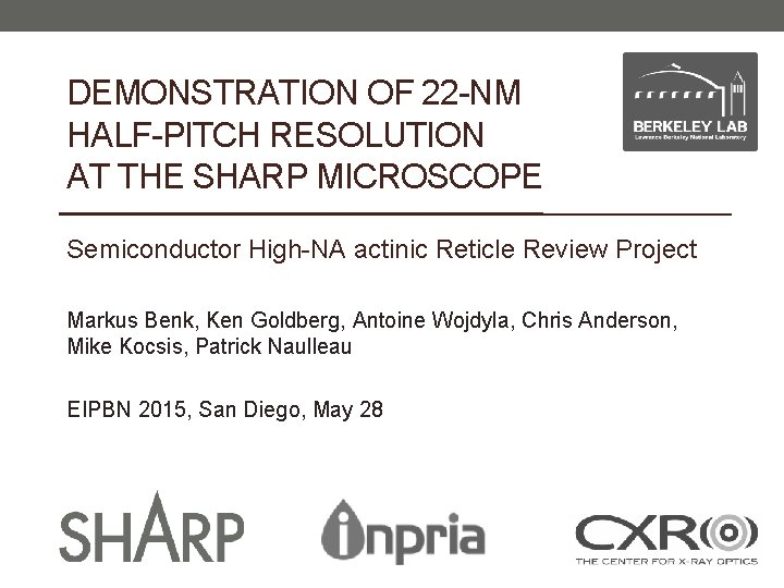 DEMONSTRATION OF 22 -NM HALF-PITCH RESOLUTION AT THE SHARP MICROSCOPE Semiconductor High-NA actinic Reticle