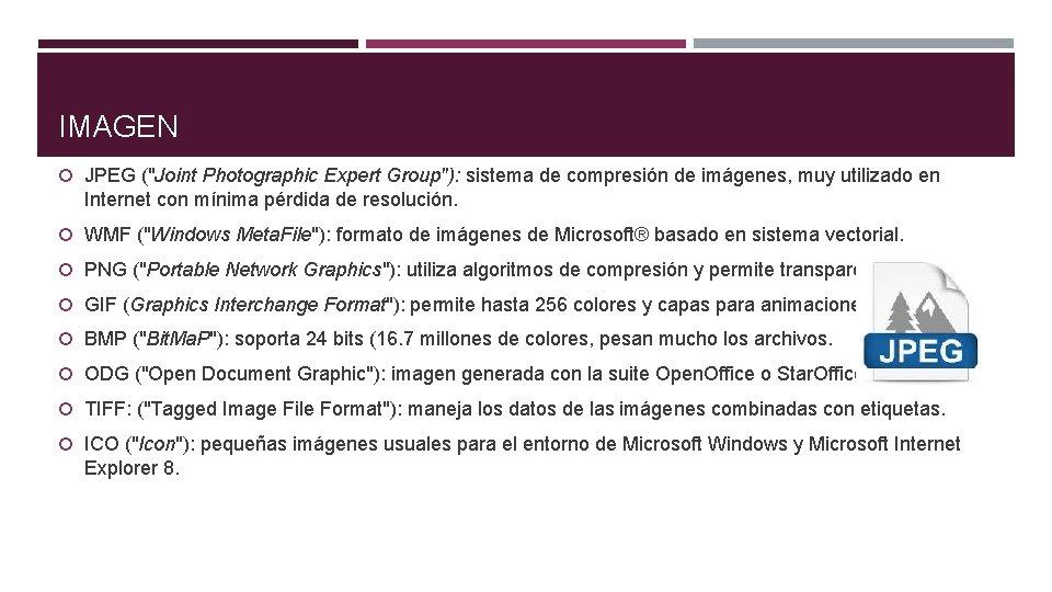 "IMAGEN JPEG (""Joint Photographic Expert Group""): sistema de compresión de imágenes, muy utilizado en"