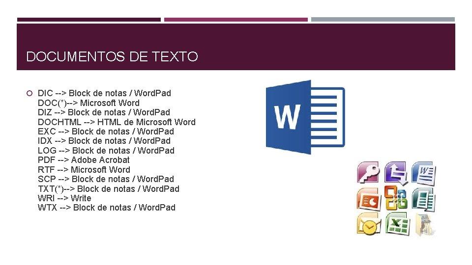 DOCUMENTOS DE TEXTO DIC --> Block de notas / Word. Pad DOC(*)--> Microsoft Word