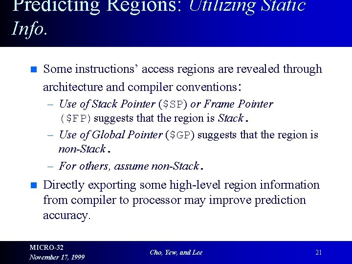 Predicting Regions: Utilizing Static Info. n Some instructions' access regions are revealed through architecture