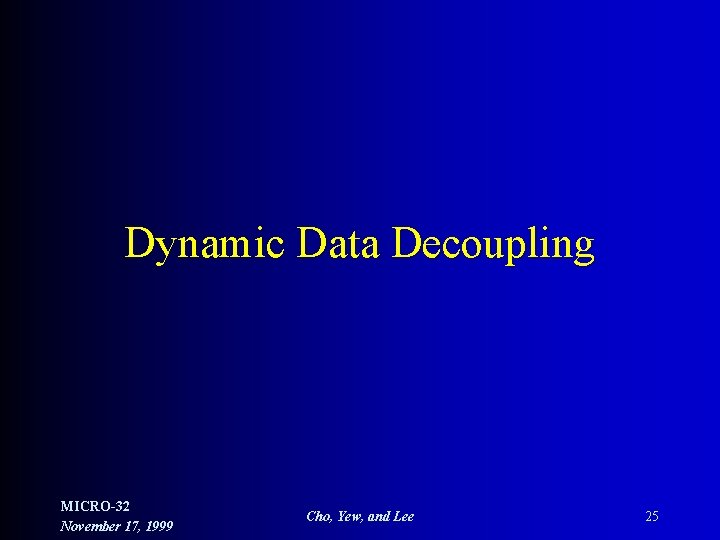 Dynamic Data Decoupling MICRO-32 November 17, 1999 Cho, Yew, and Lee 25