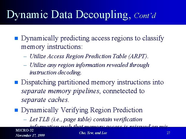 Dynamic Data Decoupling, Cont'd n Dynamically predicting access regions to classify memory instructions: –