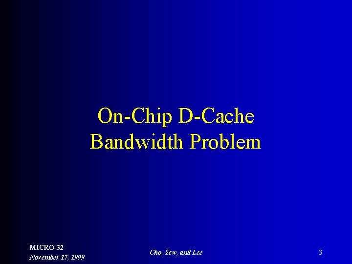 On-Chip D-Cache Bandwidth Problem MICRO-32 November 17, 1999 Cho, Yew, and Lee 3