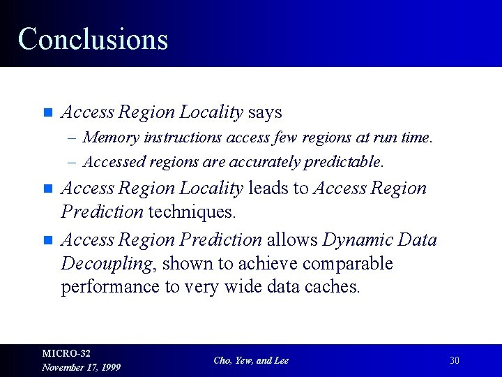 Conclusions n Access Region Locality says – Memory instructions access few regions at run