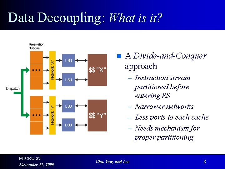 Data Decoupling: What is it? n A Divide-and-Conquer approach – Instruction stream partitioned before