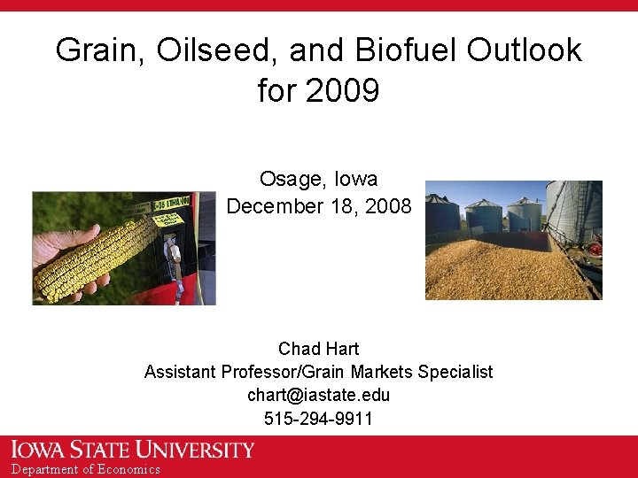 Grain, Oilseed, and Biofuel Outlook for 2009 Osage, Iowa December 18, 2008 Chad Hart
