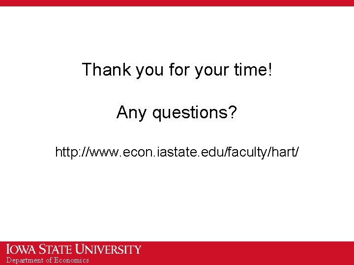 Thank you for your time! Any questions? http: //www. econ. iastate. edu/faculty/hart/ Department of