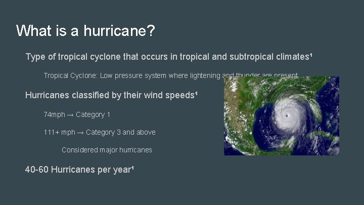 What is a hurricane? Type of tropical cyclone that occurs in tropical and subtropical