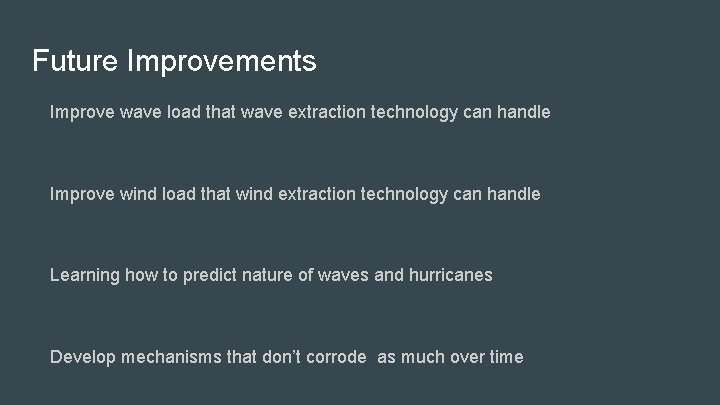 Future Improvements Improve wave load that wave extraction technology can handle Improve wind load