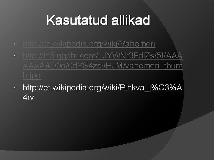 Kasutatud allikad http: //et. wikipedia. org/wiki/Vahemeri http: //lh 5. ggpht. com/_JYWNr 3 Fdi. Zs/5