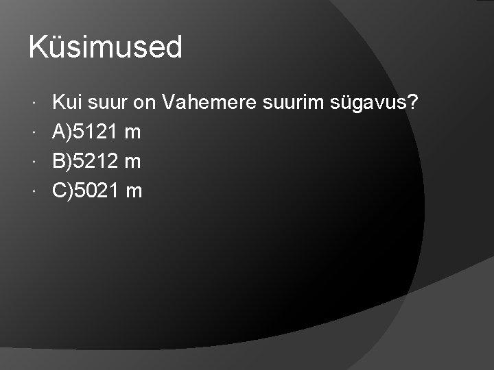Küsimused Kui suur on Vahemere suurim sügavus? A)5121 m B)5212 m C)5021 m