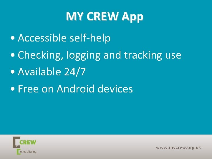 MY CREW App • Accessible self-help • Checking, logging and tracking use • Available