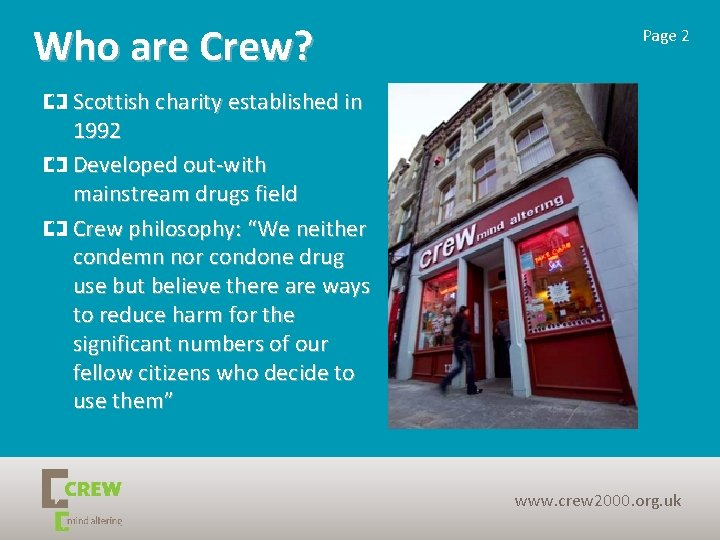 Who are Crew? Page 2 Scottish charity established in 1992 Developed out-with mainstream drugs