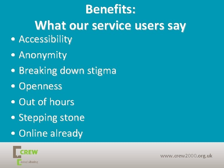 Benefits: What our service users say • Accessibility • Anonymity • Breaking down stigma