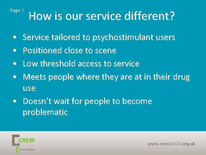 Page 3 How is our service different? • • Service tailored to psychostimulant users