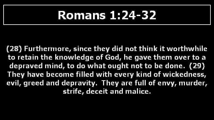 Romans 1: 24 -32 (28) Furthermore, since they did not think it worthwhile to