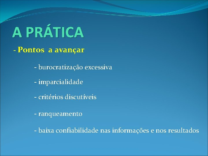A PRÁTICA - Pontos a avançar - burocratização excessiva - imparcialidade - critérios discutíveis