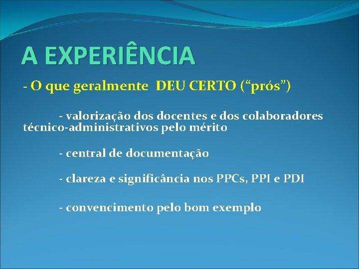 """A EXPERIÊNCIA - O que geralmente DEU CERTO (""""prós"""") - valorização dos docentes e"""