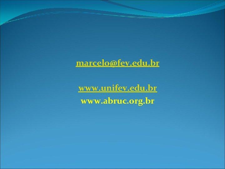 marcelo@fev. edu. br www. unifev. edu. br www. abruc. org. br