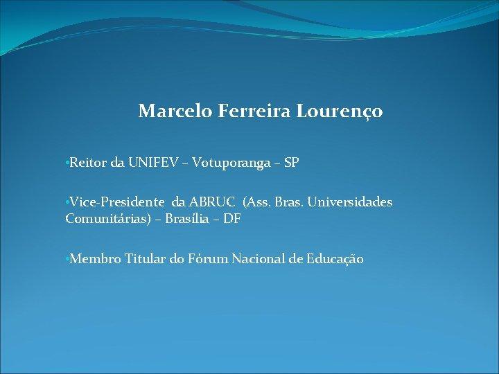 Marcelo Ferreira Lourenço • Reitor da UNIFEV – Votuporanga – SP • Vice-Presidente da