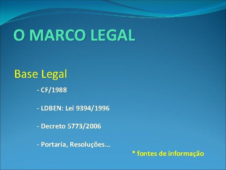 O MARCO LEGAL Base Legal : - CF/1988 - LDBEN: Lei 9394/1996 - Decreto