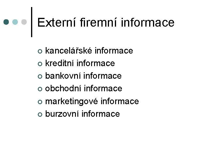 Externí firemní informace kancelářské informace ¢ kreditní informace ¢ bankovní informace ¢ obchodní informace