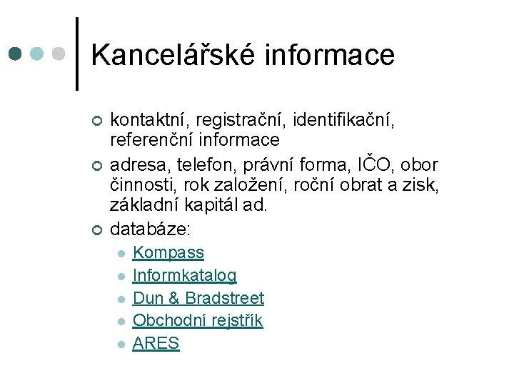 Kancelářské informace ¢ ¢ ¢ kontaktní, registrační, identifikační, referenční informace adresa, telefon, právní forma,