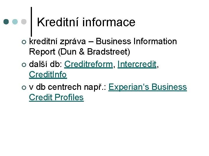 Kreditní informace kreditní zpráva – Business Information Report (Dun & Bradstreet) ¢ další db: