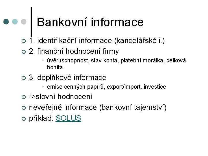 Bankovní informace ¢ ¢ 1. identifikační informace (kancelářské i. ) 2. finanční hodnocení firmy