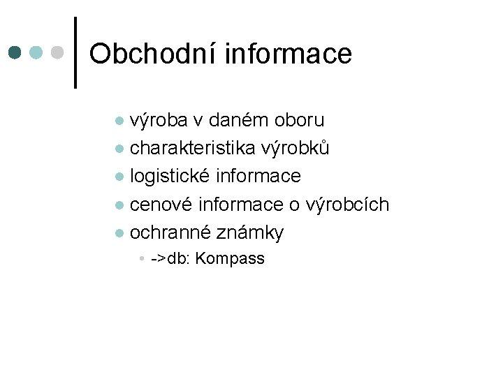 Obchodní informace výroba v daném oboru l charakteristika výrobků l logistické informace l cenové