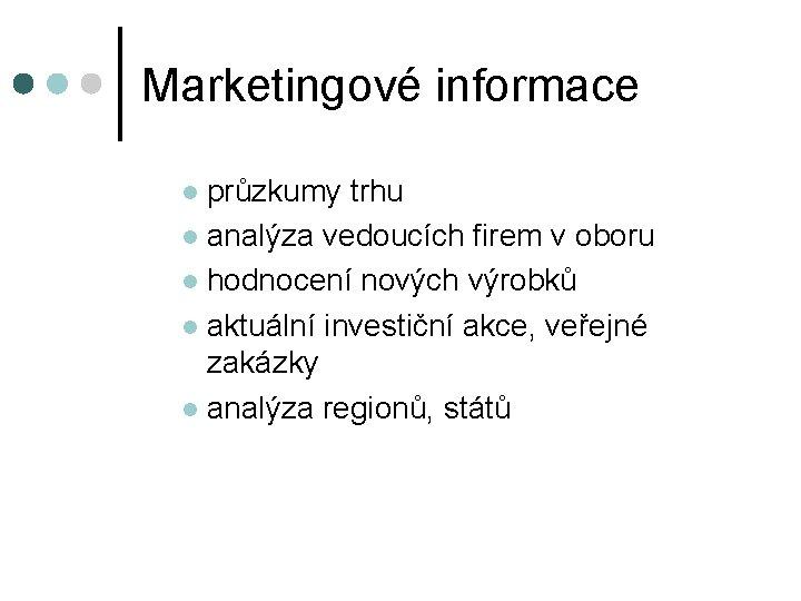 Marketingové informace průzkumy trhu l analýza vedoucích firem v oboru l hodnocení nových výrobků