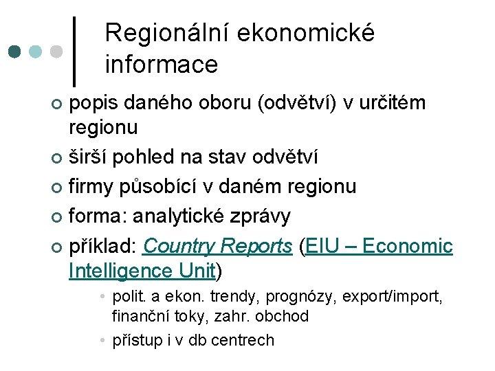 Regionální ekonomické informace popis daného oboru (odvětví) v určitém regionu ¢ širší pohled na