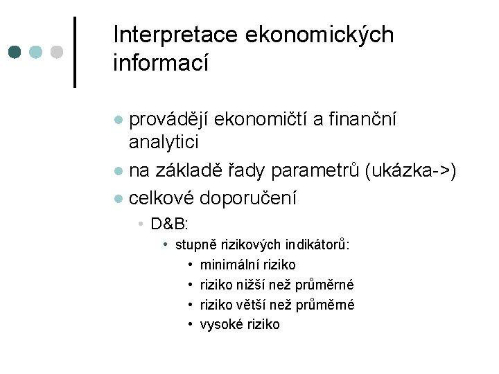 Interpretace ekonomických informací provádějí ekonomičtí a finanční analytici l na základě řady parametrů (ukázka->)