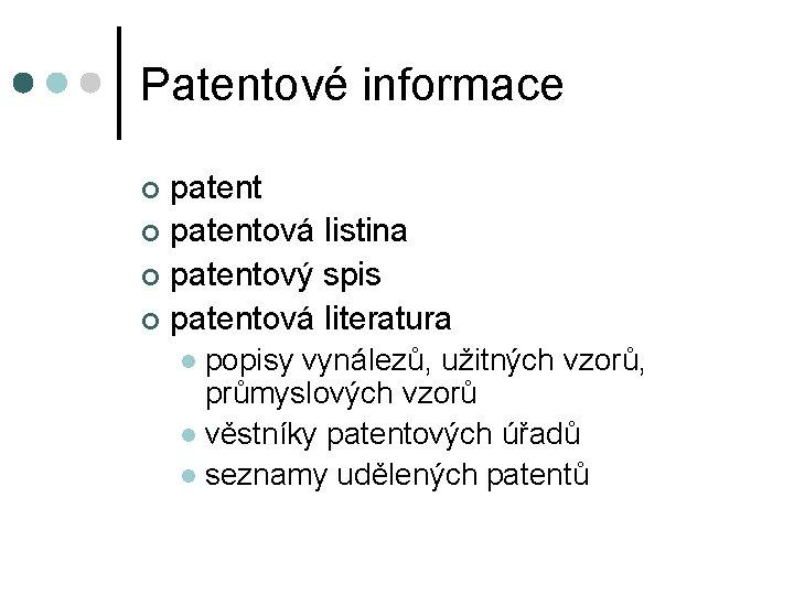 Patentové informace patent ¢ patentová listina ¢ patentový spis ¢ patentová literatura ¢ popisy