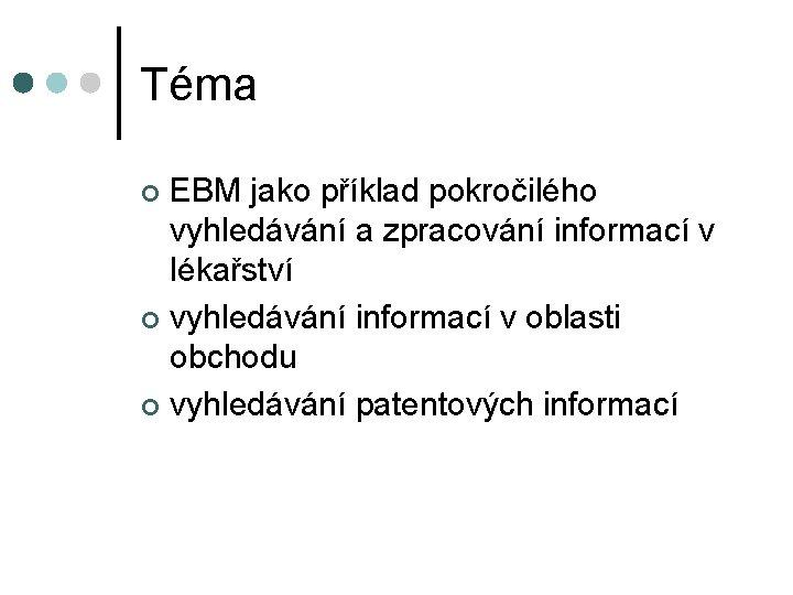 Téma EBM jako příklad pokročilého vyhledávání a zpracování informací v lékařství ¢ vyhledávání informací