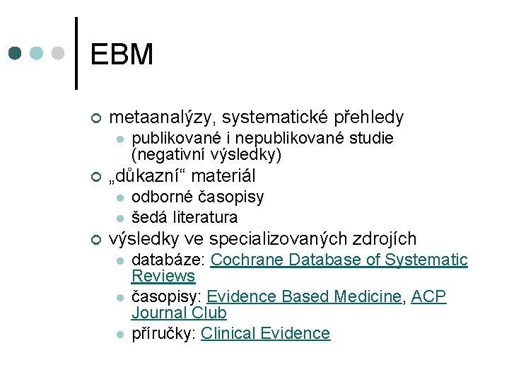 """EBM ¢ metaanalýzy, systematické přehledy l ¢ """"důkazní"""" materiál l l ¢ publikované i"""