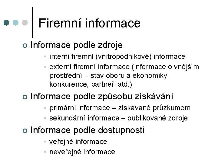 Firemní informace ¢ Informace podle zdroje • interní firemní (vnitropodnikové) informace • externí firemní