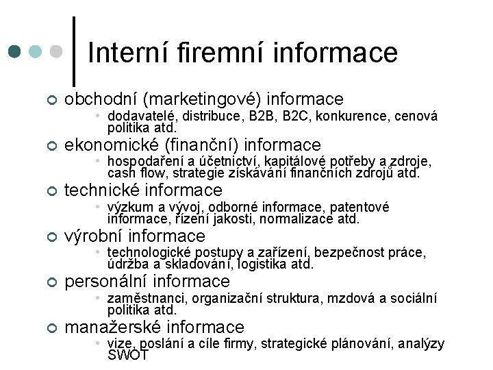 Interní firemní informace ¢ obchodní (marketingové) informace • dodavatelé, distribuce, B 2 B, B