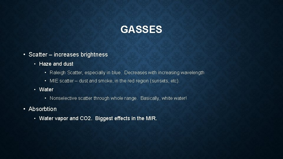 GASSES • Scatter – increases brightness • Haze and dust • Raleigh Scatter, especially