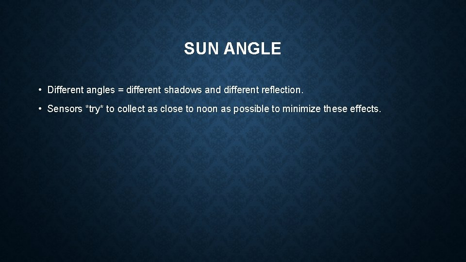 SUN ANGLE • Different angles = different shadows and different reflection. • Sensors *try*