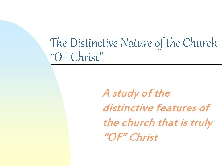 """The Distinctive Nature of the Church """"OF Christ"""" A study of the distinctive features"""