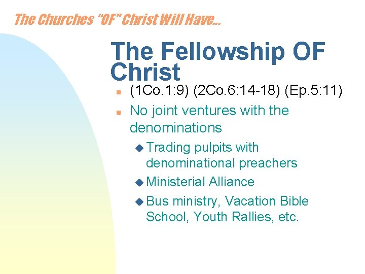 """The Churches """"OF"""" Christ Will Have. . . The Fellowship OF Christ n n"""