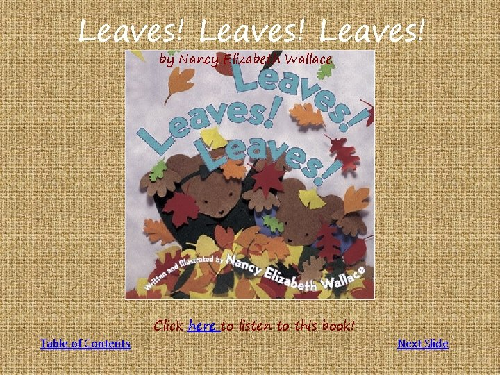 Leaves! by Nancy Elizabeth Wallace Table of Contents Click here to listen to this