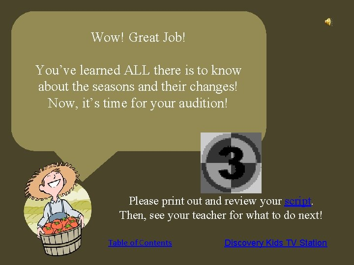 Wow! Great Job! You've learned ALL there is to know about the seasons and