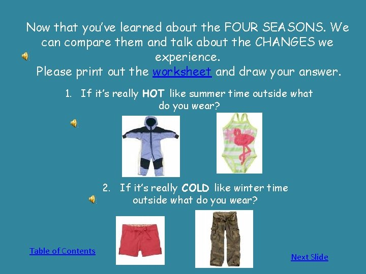 Now that you've learned about the FOUR SEASONS. We can compare them and talk