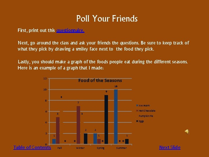 Poll Your Friends First, print out this questionnaire. Next, go around the class and